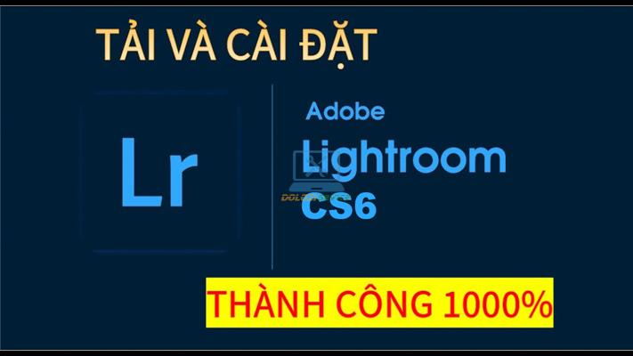 Hướng dẫn cài đặt Lightroom CS6 Full Crack